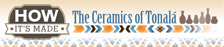 How it's Made: The Ceramics of Tonalá