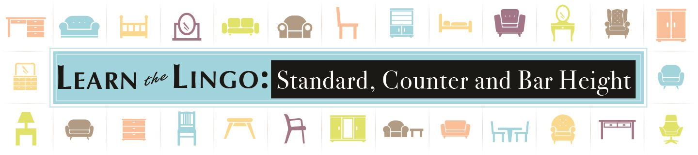 Learn the Lingo: The Difference Between Standard Height, Counter Height, and Bar Height