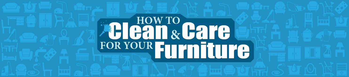 How to Clean and Care for Your Furniture