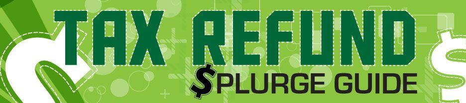 Tax Refund Splurge Guide