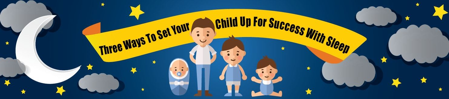 Three Ways to Set Your Child Up For Success with Sleep