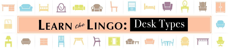 Learn the Lingo: Desk Types