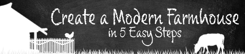 Create a Modern Farmhouse in 5 Easy Steps