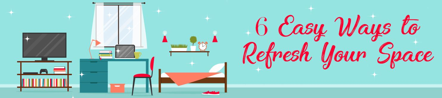 6  Easy Ways to Refresh Your Space
