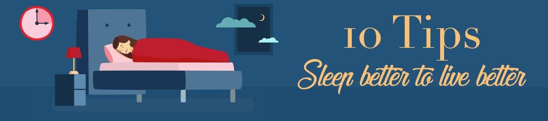 Ten Tips: How To Sleep Better To Live Better