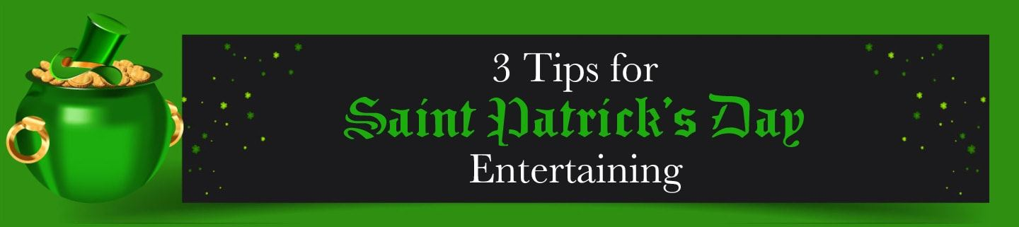 3 Tips for Saint Patrick's Day Entertaining