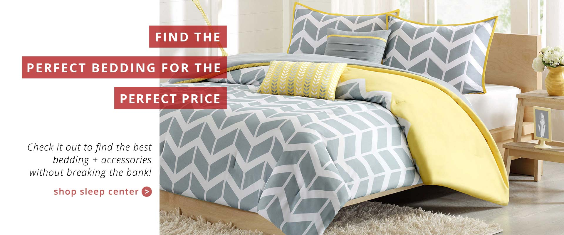 Find the perfect bedding for the perfect price. Shop Sleep Center