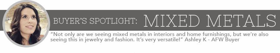 Buyer's Spotlight: Mixed Metals