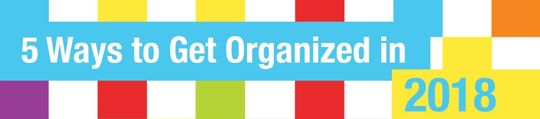 5 Ways to Get Organized in 2018