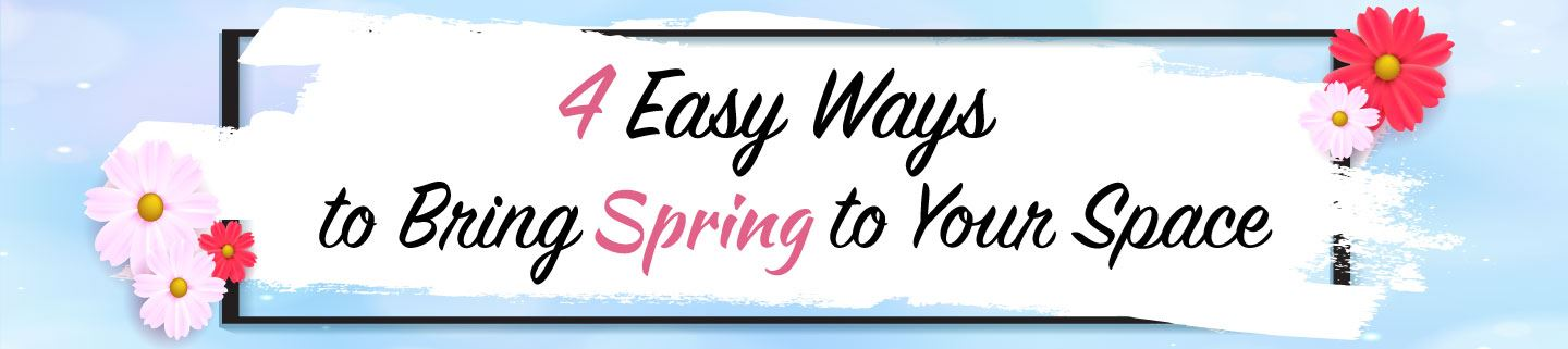4 Easy Ways to Bring Spring to Your Space